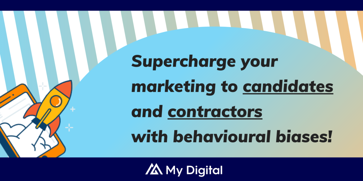 These 3 behavioural biases will help you supercharge your marketing to candidates and contractors