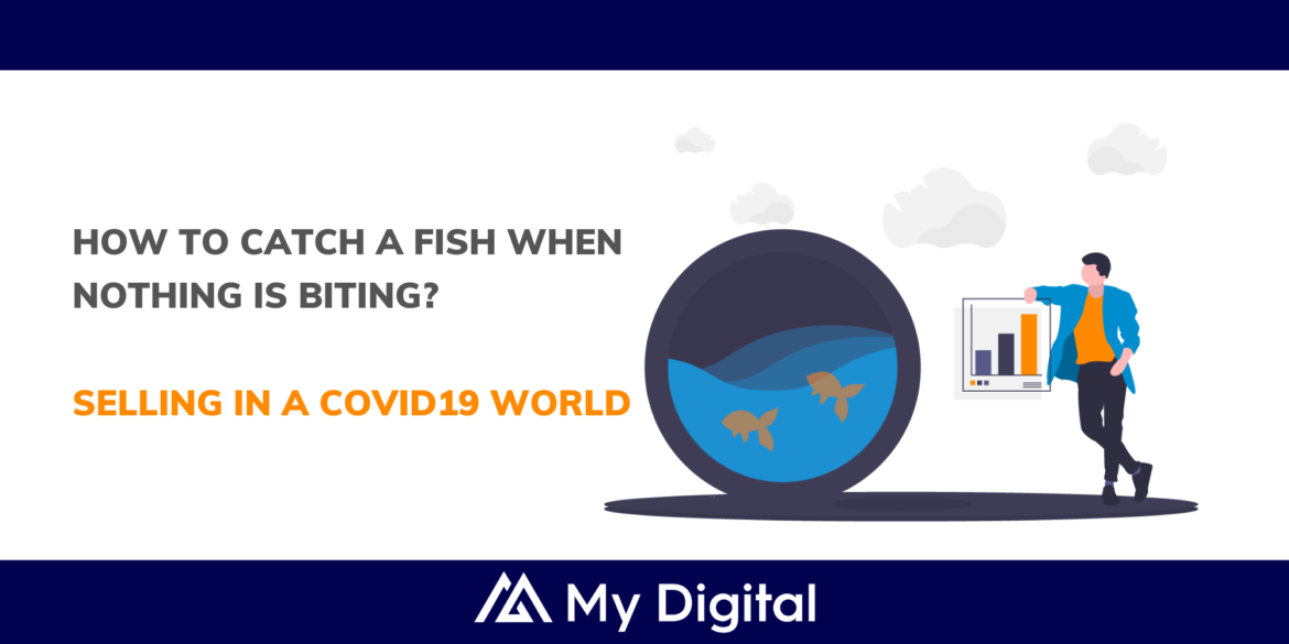 How To Catch a Fish When Nothing is Biting? (Tips to selling in a COVID-19 world)